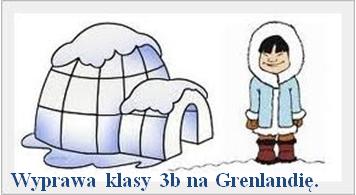 Wyprawa klasy 3b na Grenlandię